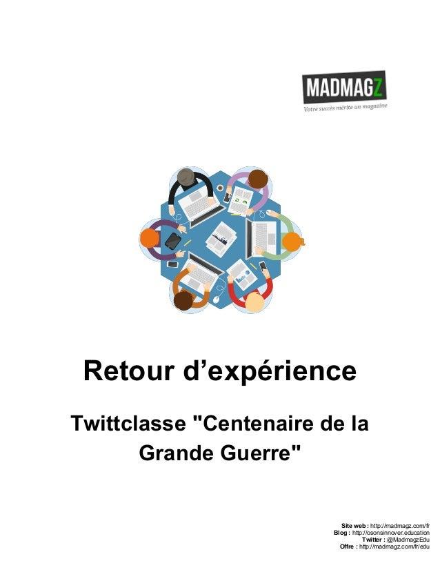 "Retourd'expérience Twittclasse""Centenairedela GrandeGuerre"" Siteweb:http://madmagz.com/fr Blog:http://os..."