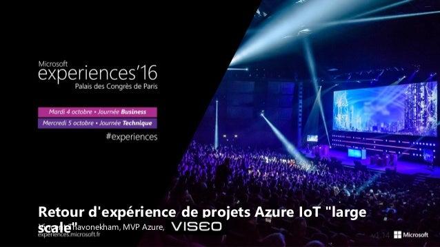 """Retour d'expérience de projets Azure IoT """"large scale""""Vincent Thavonekham, MVP Azure, VISEO v1.14"""