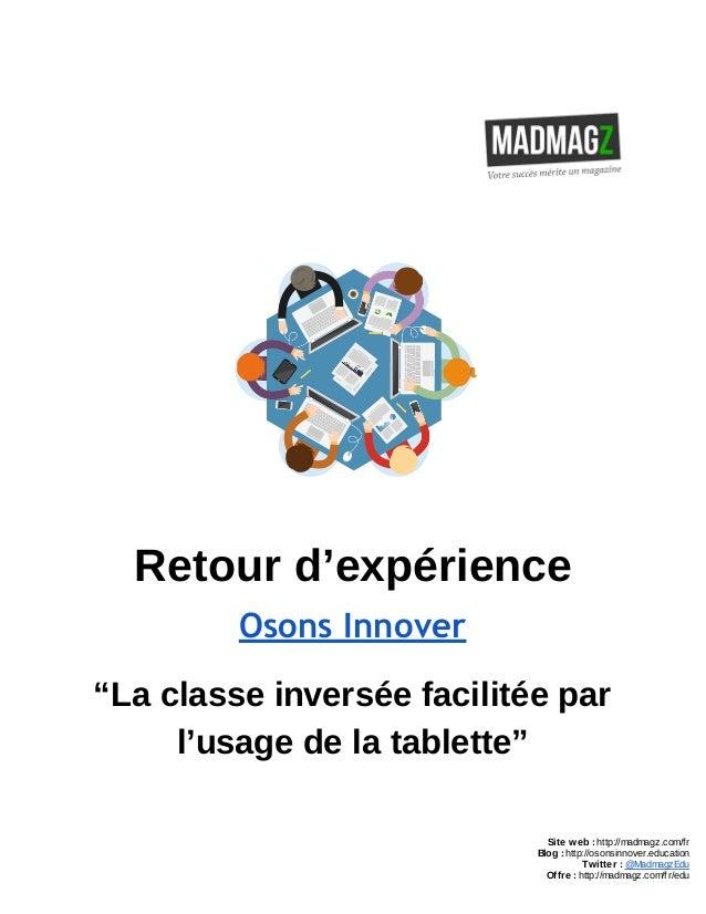 """Retour d'expérience Osons Innover """"La classe inversée facilitée par l'usage de la tablette"""" Site web : http://madmagz.com/..."""