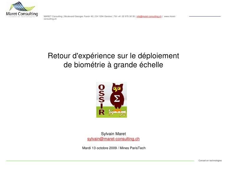 Retour d&apos;expérience sur le déploiement de biométrie à grande échelle<br />Sylvain Maret<br />sylvain@maret-consulting...