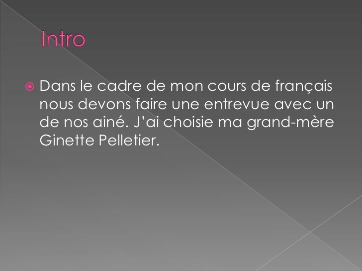 Intro<br />Dans le cadre de mon cours de français nous devons faire une entrevue avec un de nos ainé. J'ai choisie ma gran...