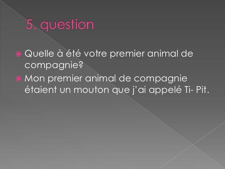 5. question<br />Quelle à été votre premier animal de compagnie?<br />Mon premier animal de compagnie étaient un mouton qu...