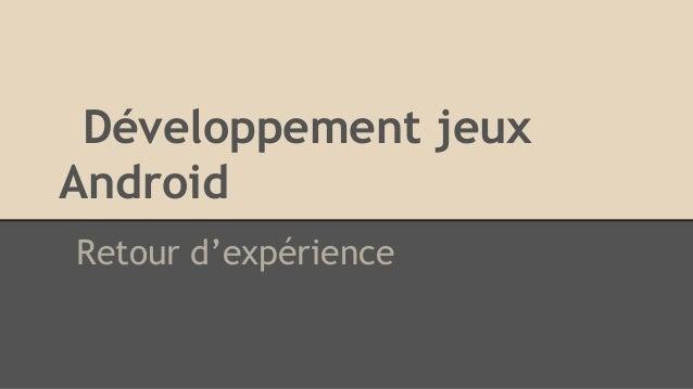 Développement jeux Android Retour d'expérience