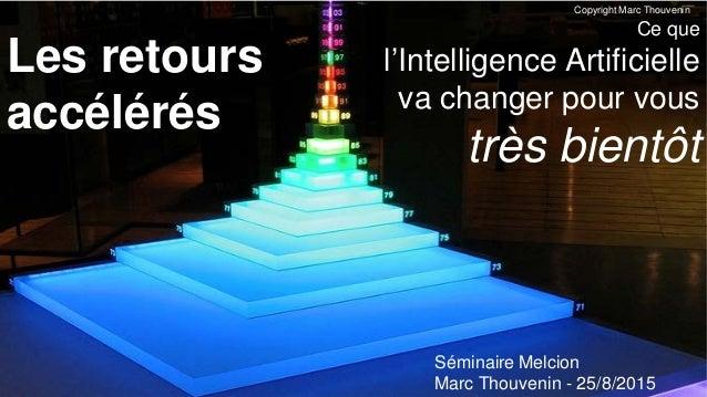 Les retours accélérés Ce que l'Intelligence Artificielle va changer pour vous très bientôt Séminaire Melcion Marc Thouveni...