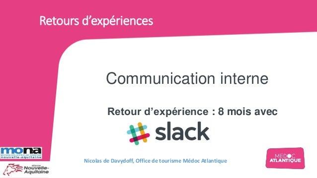 Retour d'expérience : 8 mois avec Communication interne Retours d'expériences Nicolas de Davydoff, Office de tourisme Médo...