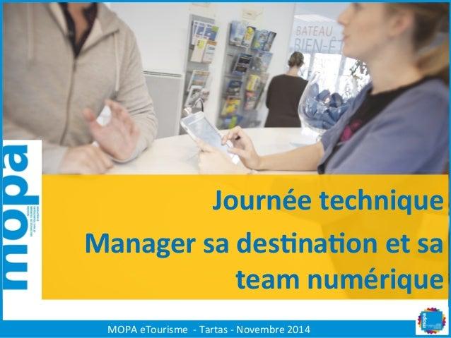 MOPA  eTourisme    -‐  Tartas  -‐  Novembre  2014       Journée Manager sa destination 13 novembre 2...
