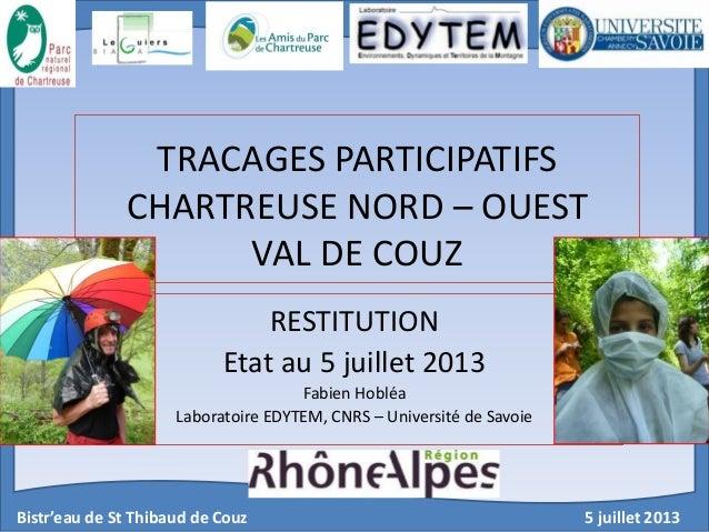 Bistr'eau de St Thibaud de Couz 5 juillet 2013 TRACAGES PARTICIPATIFS CHARTREUSE NORD – OUEST VAL DE COUZ RESTITUTION Etat...