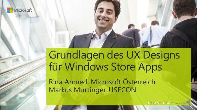 Grundlagen des UX Designsfür Windows Store AppsRina Ahmed, Microsoft ÖsterreichMarkus Murtinger, USECON