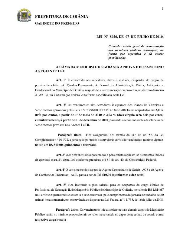 PREFEITURA DE GOIÂNIA 1 GABINETE DO PREFEITO LEI Nº 8926, DE 07 DE JULHO DE 2010. Concede revisão geral de remuneração aos...