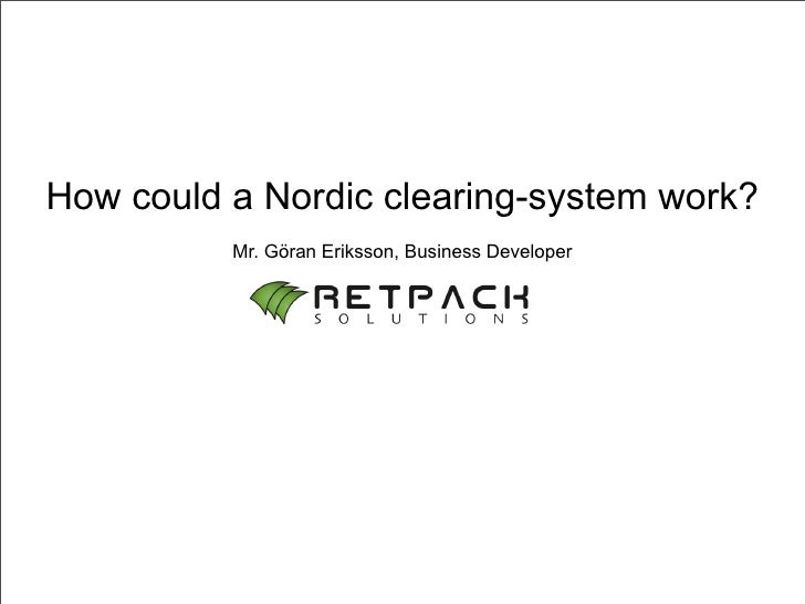 How could a Nordic clearing-system work?           Mr. Göran Eriksson, Business Developer