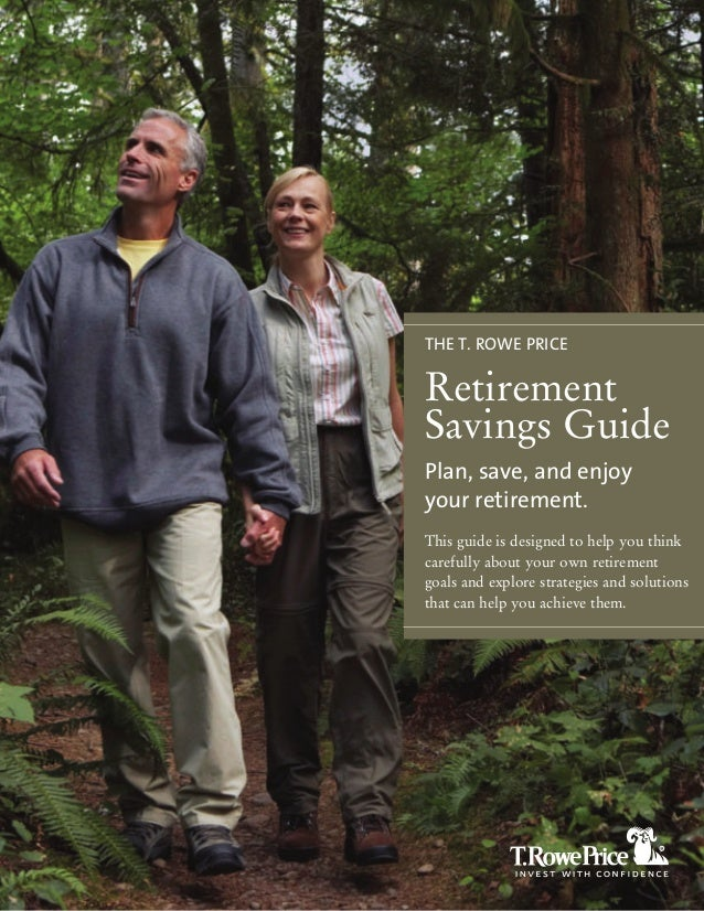 THE T. ROWE PRICERetirementSavings GuidePlan, save, and enjoyyour retirement.This guide is designed to help you thinkcaref...