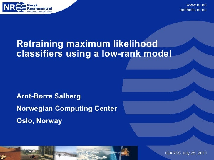 Retraining maximum likelihood classifiers using a low-rank model Arnt-Børre Salberg Norwegian Computing Center Oslo, Norwa...