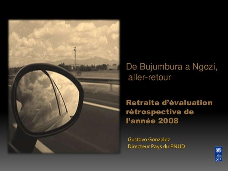 De Bujumbura a Ngozi,<br /> aller-retour<br />Retraite d'évaluation rétrospective de l'année 2008<br />Gustavo Gonzalez<br...