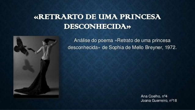 «RETRARTO DE UMA PRINCESA DESCONHECIDA» Análise do poema «Retrato de uma princesa desconhecida» de Sophia de Mello Breyner...