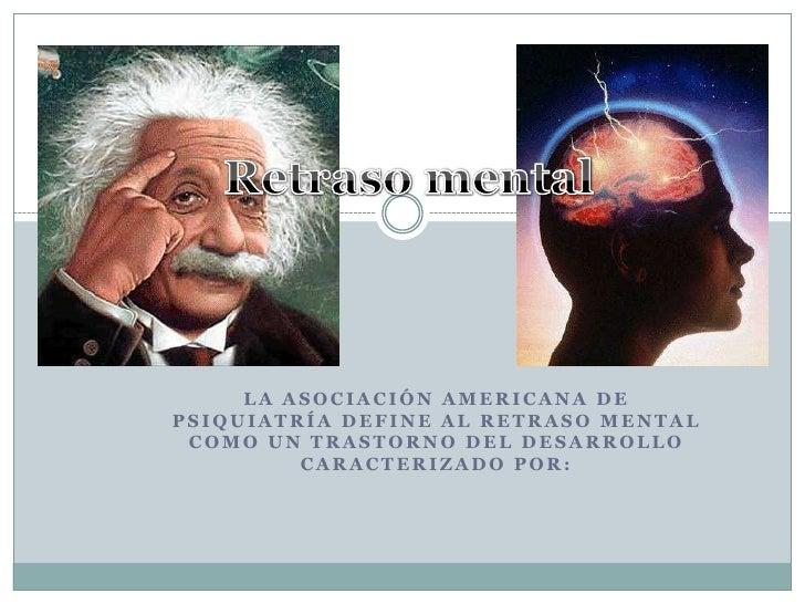 Retraso mental<br />La asociación americana de psiquiatría define al retraso mental como un trastorno del desarrollo carac...