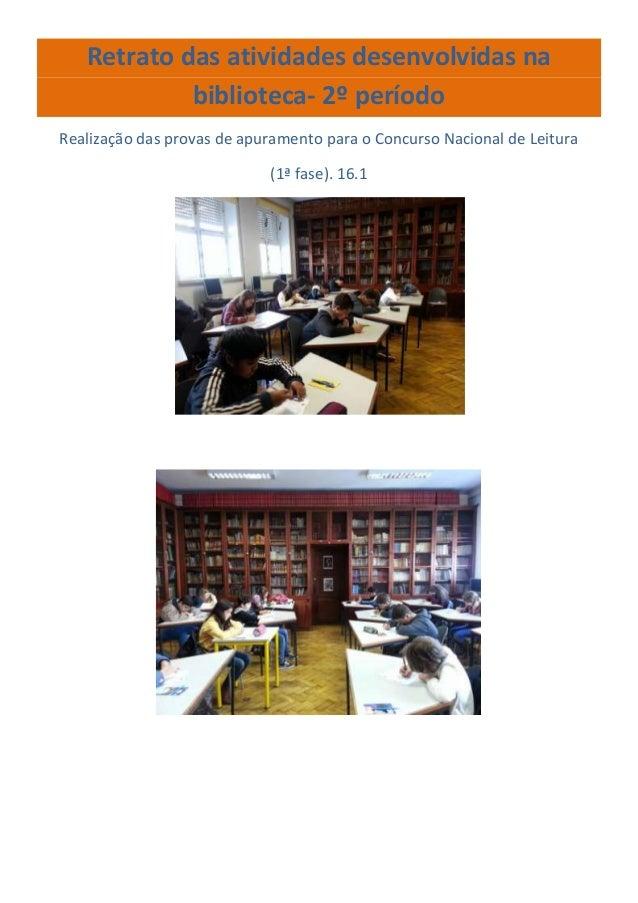 Retrato das atividades desenvolvidas na biblioteca- 2º período Realização das provas de apuramento para o Concurso Naciona...
