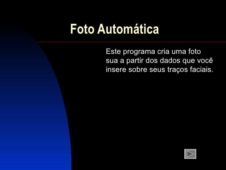 Foto Automática Este programa cria uma foto sua a partir dos dados que você insere sobre seus traços faciais.