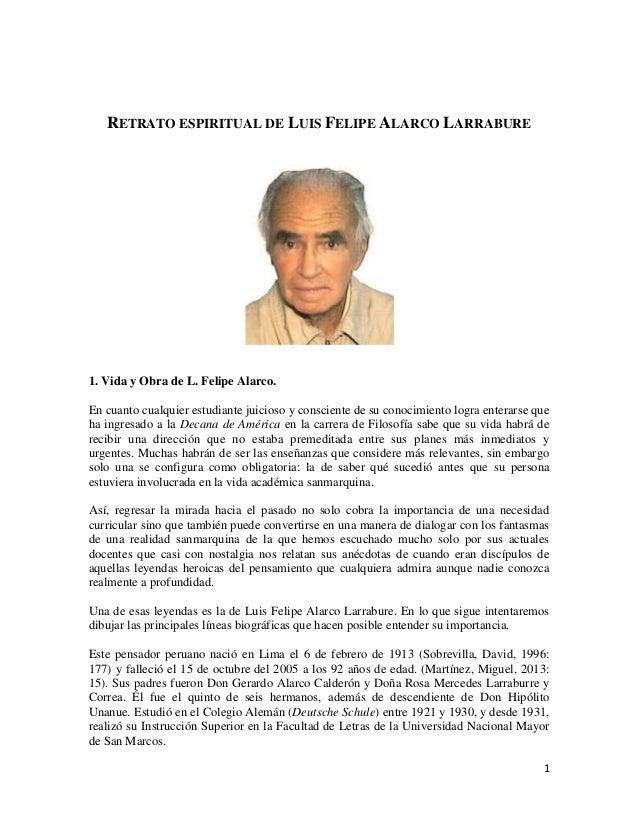 RETRATO ESPIRITUAL DE LUIS FELIPE ALARCO LARRABURE  1. Vida y Obra de L. Felipe Alarco. En cuanto cualquier estudiante jui...
