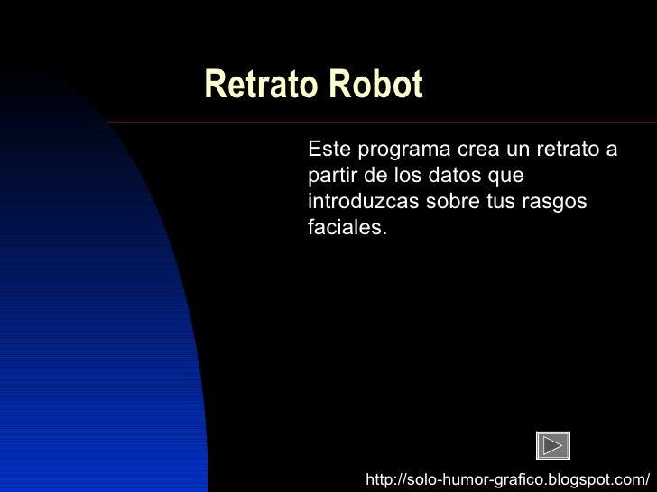 Retrato Robot       Este programa crea un retrato a       partir de los datos que       introduzcas sobre tus rasgos      ...