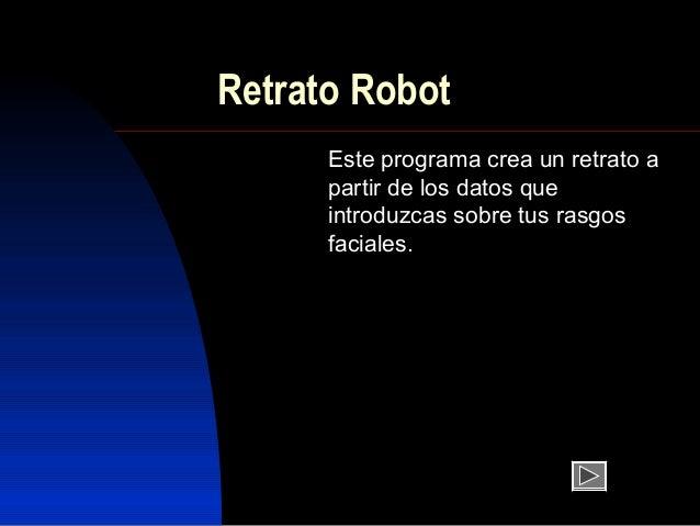 Retrato Robot      Este programa crea un retrato a      partir de los datos que      introduzcas sobre tus rasgos      fac...