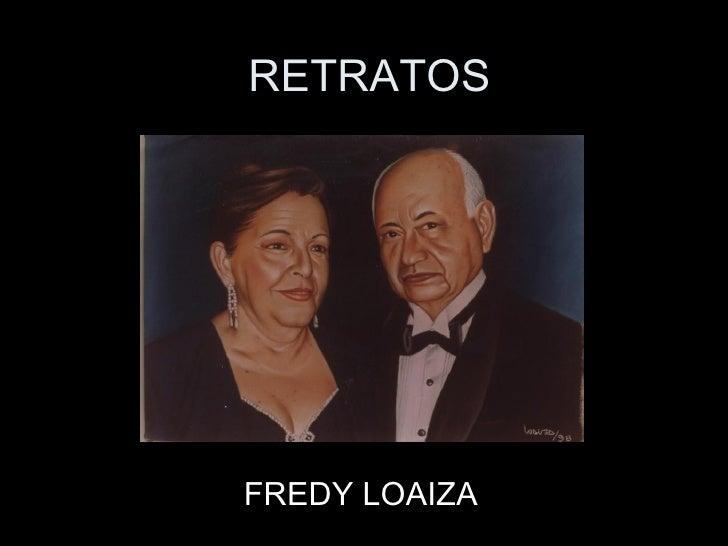 RETRATOS FREDY LOAIZA