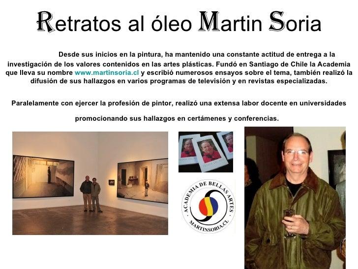 R etratos al óleo  M artin  S oria Desde sus inicios en la pintura, ha mantenido una constante actitud de entrega a la inv...