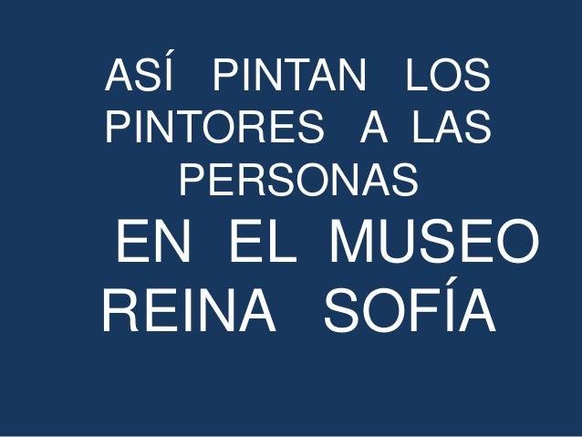 ASÍ PINTAN LOS PINTORES A LAS PERSONAS EN EL MUSEO REINA SOFÍA