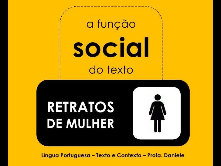 a função           social                 do texto RETRATOS DE MULHERLíngua Portuguesa – Texto e Contexto – Profa. Daniele