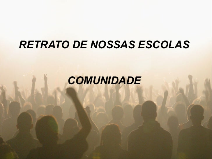 RETRATO DE NOSSAS ESCOLAS       COMUNIDADE