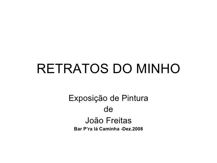 RETRATOS DO MINHO Exposição de Pintura de João Freitas Bar P'ra lá Caminha   -Dez.2008