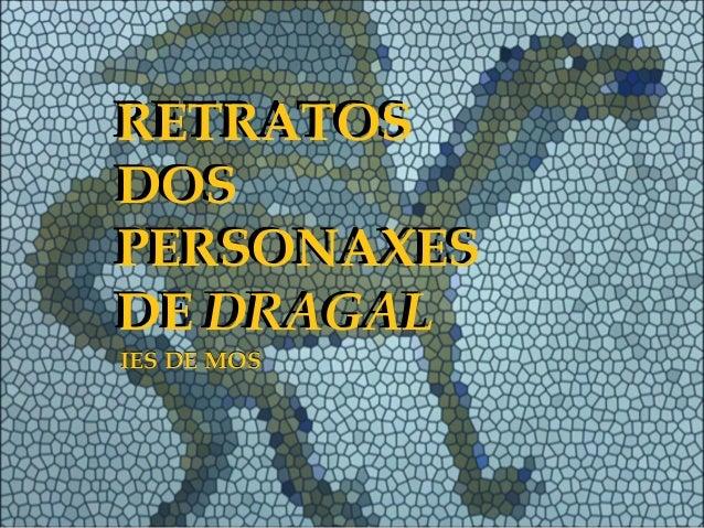 RETRATOS DOS PERSONAXES DE DRAGAL RETRATOS DOS PERSONAXES DE DRAGAL IES DE MOSIES DE MOS
