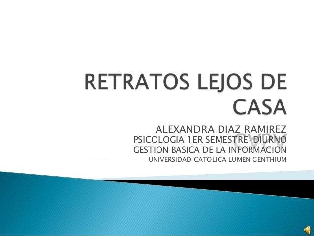 ALEXANDRA DIAZ RAMIREZ PSICOLOGIA 1ER SEMESTRE-DIURNO GESTION BASICA DE LA INFORMACION UNIVERSIDAD CATOLICA LUMEN GENTHIUM