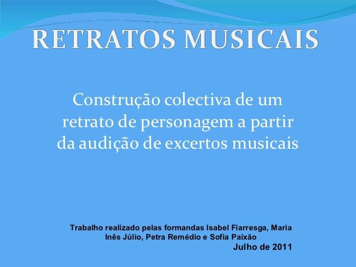 Construção colectiva de um retrato de personagem a partir da audição de excertos musicais Trabalho realizado pelas formand...