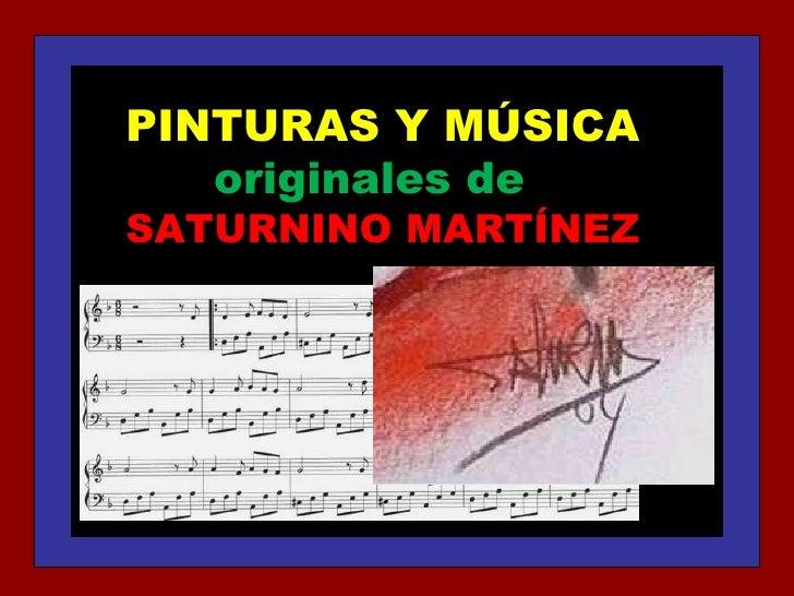 PINTURAS Y MÚSICA originales de  SATURNINO MARTÍNEZ