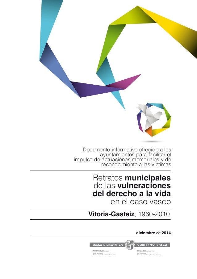 Retratos municipales de las vulneraciones del derecho a la vida en el caso vasco diciembre de 2014 Vitoria-Gasteiz, 1960-2...