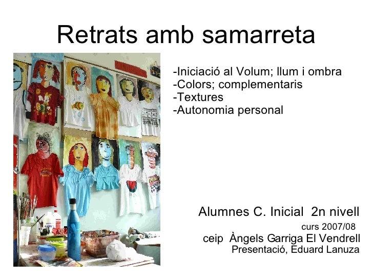 Retrats amb samarreta -Iniciació al Volum; llum i ombra -Colors; complementaris -Textures -Autonomia personal Alumnes C. I...