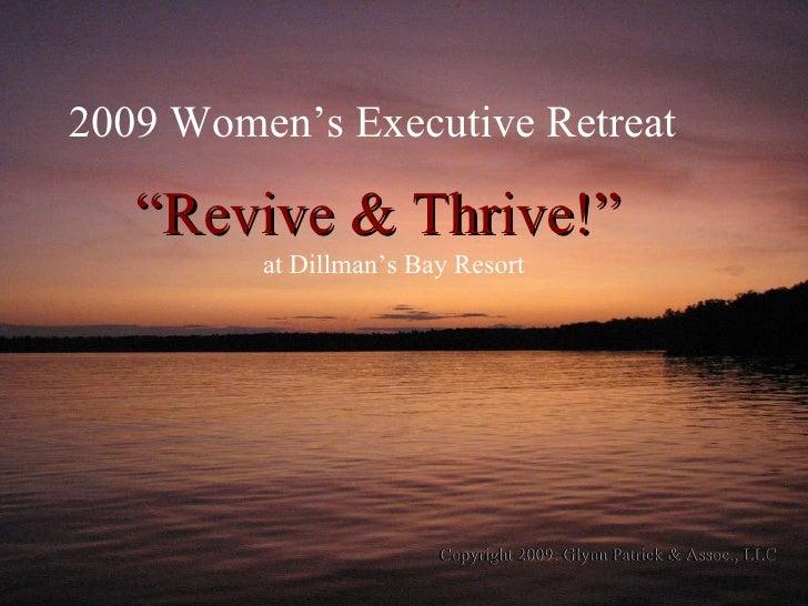 """ Revive & Thrive!"" 2009 Women's Executive Retreat Copyright 2009: Glynn Patrick & Assoc., LLC at Dillman's Bay Resort"