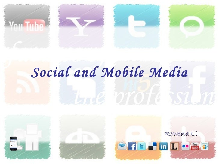 Social and Mobile Media Rowena Li futures of  the profession