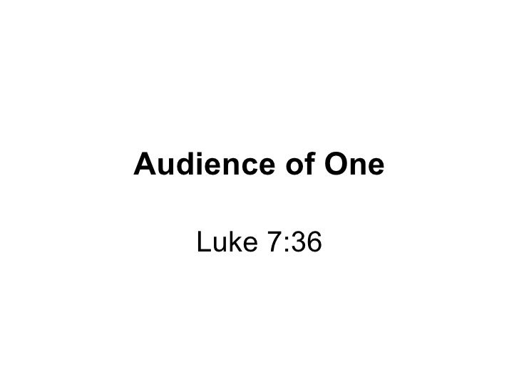 Audience of One Luke 7:36