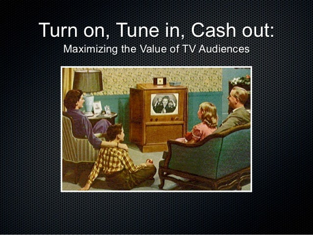 Turn on, Tune in, Cash out:  Maximizing the Value of TV Audiences