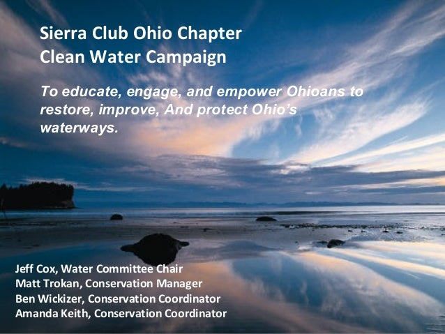 Sierra Club Ohio Chapter    Clean Water Campaign    To educate, engage, and empower Ohioans to    restore, improve, And pr...
