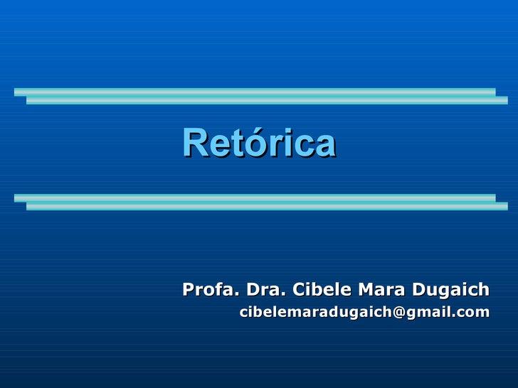 Retórica Profa. Dra. Cibele Mara Dugaich [email_address]
