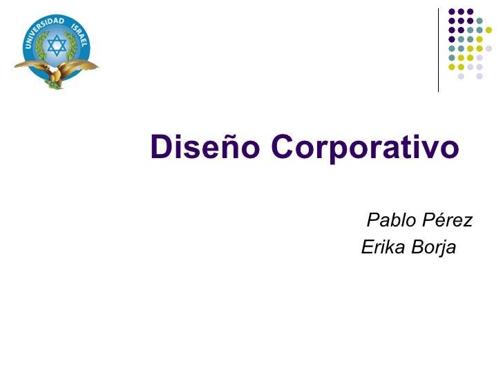 Dise ño Corporativo Pablo P érez Erika Borja