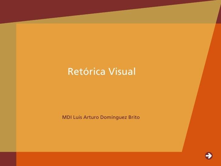 Retórica Visual                   MDI Luis Arturo Domínguez Brito     Octubre 2006