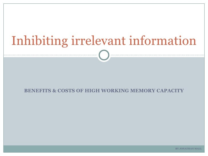 Inhibiting irrelevant information  BENEFITS & COSTS OF HIGH WORKING MEMORY CAPACITY                                       ...