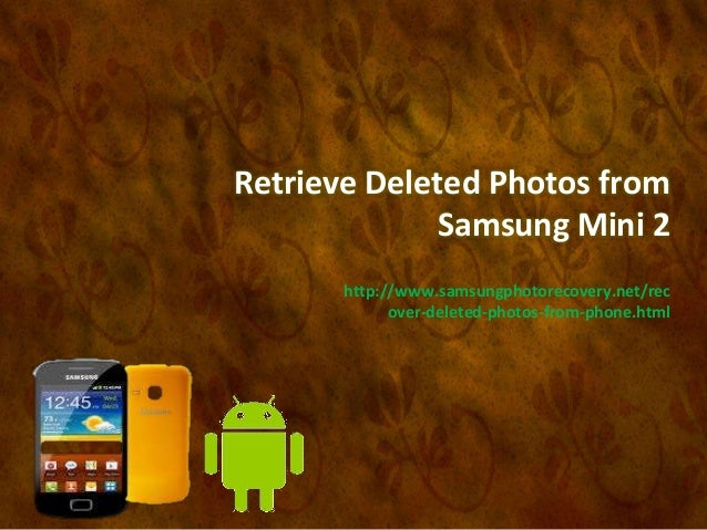 Retrieve Deleted Photos from Samsung Mini 2 http://www.samsungphotorecovery.net/rec over-deleted-photos-from-phone.html