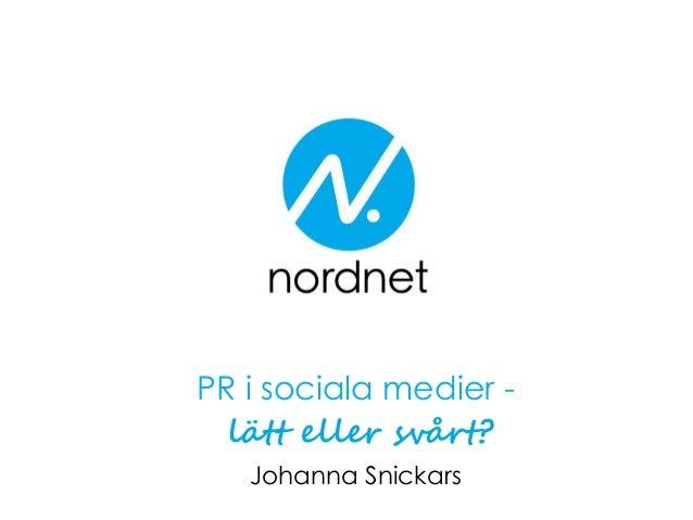 PR i sociala medier - lätt eller svårt? Johanna Snickars