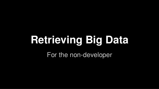 Retrieving Big Data For the non-developer