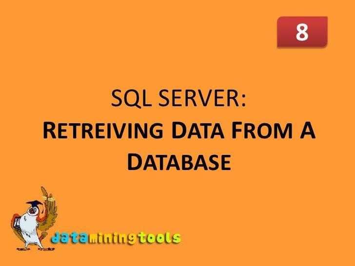 8<br />SQL SERVER: RETREIVINGDATA FROM A DATABASE<br />