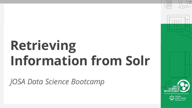 Retrieving Information from Solr JOSA Data Science Bootcamp